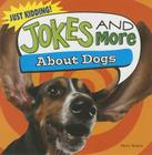Jokes and More about Dogs (Just Kidding!) Cover Image