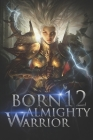 Born Almighty Warrior 12: The Unexpected Array Mutant Cover Image