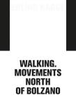 Erling Kagge: Walking. Movements North of Bolzano Cover Image