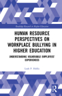 Human Resource Perspectives on Workplace Bullying in Higher Education: Understanding Vulnerable Employees' Experiences (Routledge Research in Higher Education) Cover Image