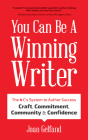 You Can Be a Winning Writer: The 4 C's Approach of Successful Authors - Craft, Commitment, Community, and Confidence Cover Image