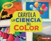 Crayola (R) La Ciencia del Color (Crayola (R) Science of Color) Cover Image