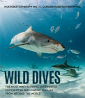 Wild Dives: The Most Mind-Blowing Underwater Encounters With Marine Animals From Around the World Cover Image