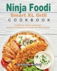 The Basic Ninja Foodi Smart XL Grill Cookbook: Traditional, Modern and Crispy Recipes for Beginners to Delight the Whole Family with Healthy Dishes Cover Image