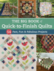 The Big Book of Quick-To-Finish Quilts: 54 Fast, Fun & Fabulous Projects Cover Image