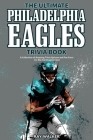 The Ultimate Philadelphia Eagles Trivia Book: A Collection of Amazing Trivia Quizzes and Fun Facts for Die-Hard Eagles Fans! Cover Image