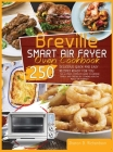 Breville Smart Air Fryer Oven Cookbook: The Ultimate, Complete Guide to Surprise Family and Friends by Cooking Healthy Meals on a Budget Thanks to Del Cover Image