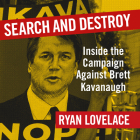 Search and Destroy: Inside the Campaign Against Brett Kavanaugh Cover Image