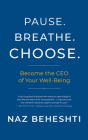 Pause. Breathe. Choose.: Become the CEO of Your Well-Being Cover Image