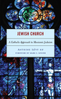 Jewish Church: A Catholic Approach to Messianic Judaism Cover Image