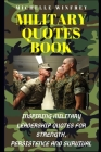 Military Quotes Book: Inspiring Military Leadership Quotes for strength, Persistence and Survival Cover Image