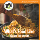 What's Food Like Around the World? (Life Around the World) Cover Image