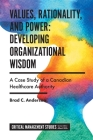 Values, Rationality, and Power: Developing Organizational Wisdom: A Case Study of a Canadian Healthcare Authority (Critical Management Studies) Cover Image
