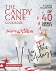 The Candy Cane Cookbook: A Festive Collection of 40 Sweet Treats for the Holidays Cover Image