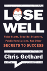 Lose Well: False Starts, Beautiful Disasters, Public Humiliations, and Other Secrets to Success Cover Image