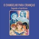 O Evangelho para crianças: Segundo o Espiritismo Cover Image