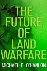 The Future of Land Warfare (Geopolitics in the 21st Century) Cover Image