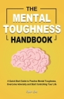 The Mental Toughness Handbook: A Quick-Start Guide to Practice Mental Toughness, Overcome Adversity and Start Controlling Your Life Cover Image