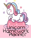 Unicorn Homework Planner: Pink Fairy Dust Calendar & Class Schedule for School Work - Academic Logbook & Composition Notebook For Weekly, Monthl Cover Image