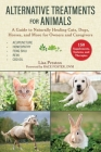 Alternative Treatments for Animals: A Guide to Naturally Healing Cats, Dogs, Horses, and More for Owners and Caregivers Cover Image