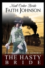 Mail Order Bride: The Hasty Bride: Clean and Wholesome Western Historical Romance Cover Image
