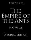The Empire Of The Ants: Perfect Gifts For The Readers Annotated By H.G. Wells. Cover Image