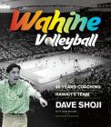 Wahine Volleyball: 40 Years Coaching Hawaii's Team Cover Image