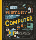 The History of the Computer: People, Inventions, and Technology that Changed Our World Cover Image