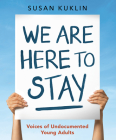 We Are Here to Stay: Voices of Undocumented Young Adults Cover Image