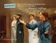 Why Couldn't Susan B. Anthony Vote?: And Other Questions about Women's Suffrage Cover Image