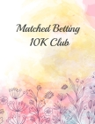Matched Betting 10K Club: Matched Betting / Casino Tracker - Record Each Bet - Record Monthly/Annual Profits for Casino & Matched Betting - Week Cover Image