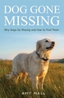 Dog Gone Missing: Why Dogs Go Missing and How to Find Them Cover Image