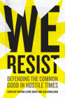 We Resist: Defending the Common Good in Hostile Times Cover Image