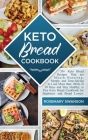 Keto Bread Cookbook: 50+ Keto Bread Recipes That are Mouth-Watering, Simple, and Time-Saving to Lose More than 10Lbs in 30 Days and Stay He Cover Image