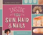Inside the Skin, Hair, & Nails (Super Simple Body) Cover Image
