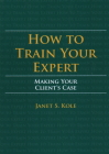 How to Train Your Expert: Making Your Client's Case Cover Image