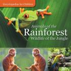 Animals of the Rainforest Wildlife of the Jungle Encyclopedias for Children Cover Image