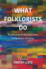 What Folklorists Do: Professional Possibilities in Folklore Studies Cover Image