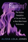 Flaming?: The Peculiar Theopolitics of Fire and Desire in Black Male Gospel Performance Cover Image