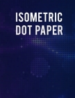 Isometric Dot Paper Notebook: Ultimate Isometric Dot Paper Book / Isometric Grid Paper For Women, Men And All Adults. Indulge Into Isometric Noteboo Cover Image