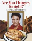 Are You Hungry Tonight?: Elvis' Favorite Recipes Cover Image