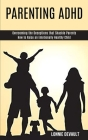 Parenting Adhd: Overcoming the Deceptions that Shackle Parents (How to Raise an Emotionally Healthy Child) Cover Image