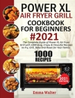 1000 PowerXL Air Fryer Grill Cookbook For Beginners #2021: The Complete Guide Of PowerXL Air Fryer Grill With 1000 Easy, Crispy & Flavorful Recipes To Cover Image