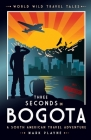 3 Seconds in Bogotá: The gripping true story of two backpackers who fell into the hands of the Colombian underworld. Cover Image