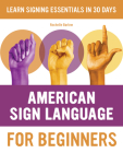 American Sign Language for Beginners: Learn Signing Essentials in 30 Days Cover Image