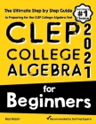 CLEP College Algebra for Beginners: The Ultimate Step by Step Guide to Preparing for the CLEP College Algebra Test Cover Image