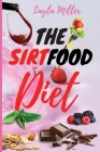 The Sirtfood Diet: The Ultimate Guide to Discover The Power of Sirtuins and Obtain a Fast Weight Loss Without Give Up Your Favourite Food Cover Image