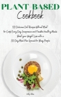 Plant-Based Cookbook: 101 Delicious Diet Recipes Without Meat for Cook Every Day Inexpensive and Flexible Healthy Meals. Boost your Weight L Cover Image