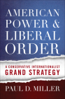 American Power and Liberal Order: A Conservative Internationalist Grand Strategy Cover Image
