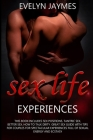 Sex Life Experiences: This Book Includes: Sex Positions, Tantric Sex, Better Sex, How To Talk Dirty. Great Sex Guide With Tips For Couples F Cover Image